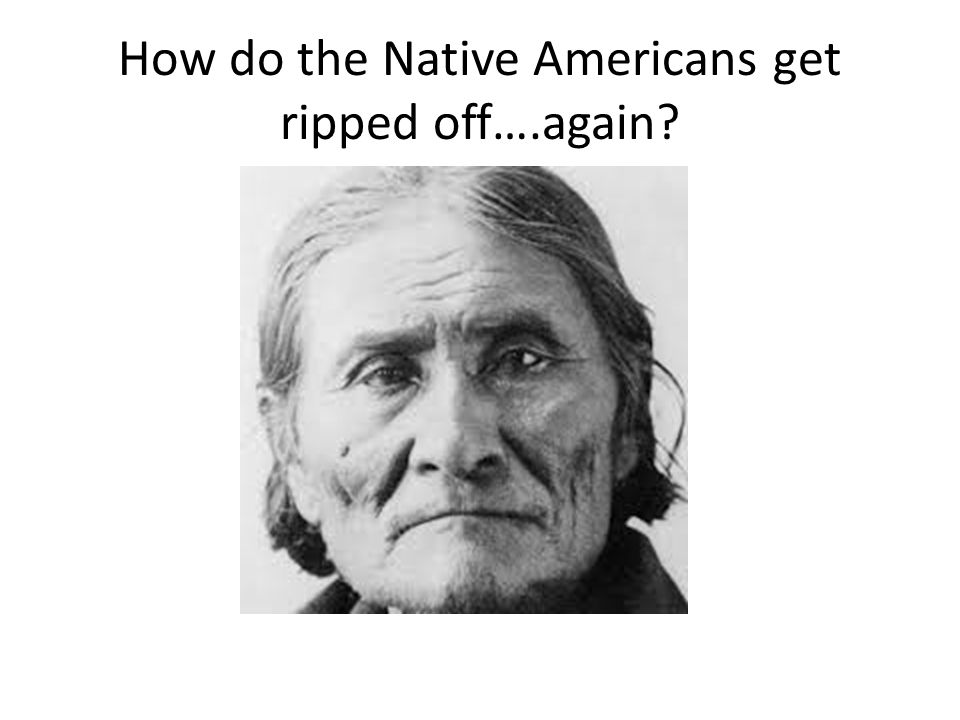 How do the Native Americans get ripped off….again?