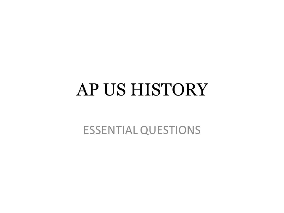AP US HISTORY ESSENTIAL QUESTIONS