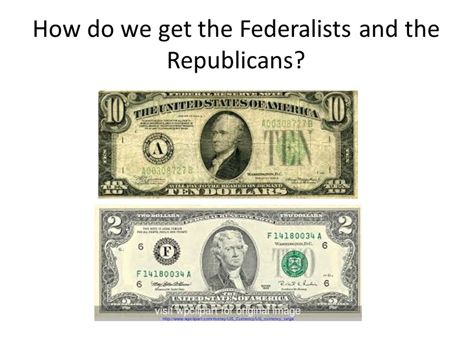 How do we get the Federalists and the Republicans