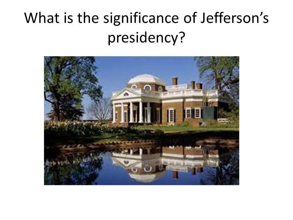What is the significance of Jefferson's presidency