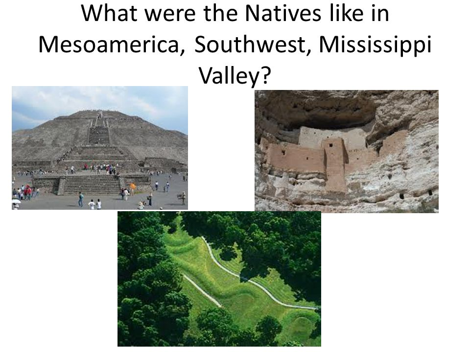 What were the Natives like in Mesoamerica, Southwest, Mississippi Valley