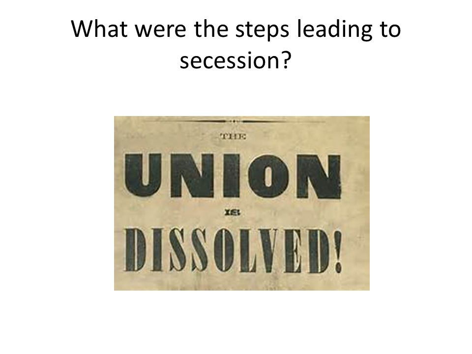 What were the steps leading to secession