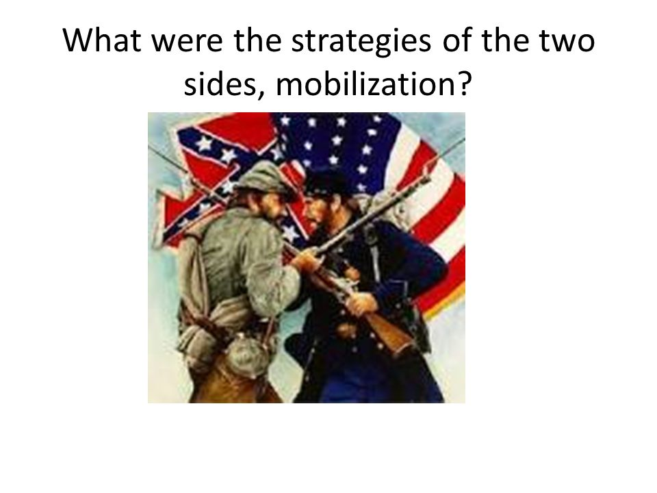 What were the strategies of the two sides, mobilization