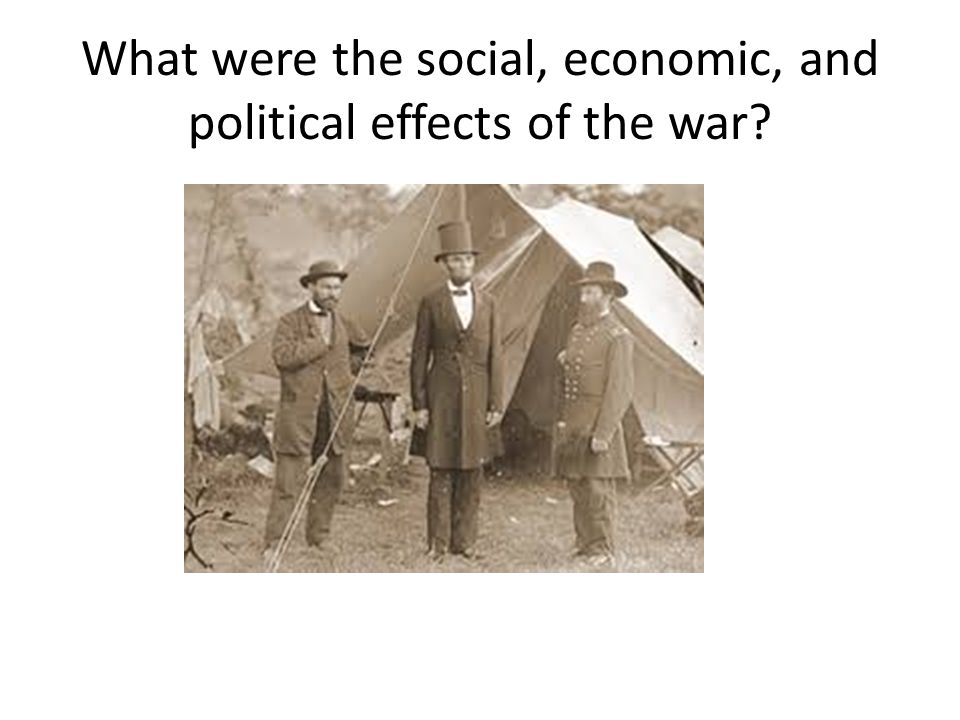 What were the social, economic, and political effects of the war