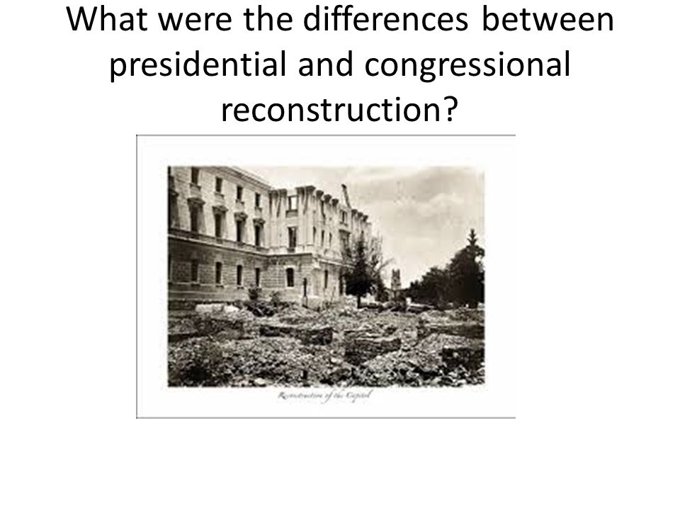What were the differences between presidential and congressional reconstruction