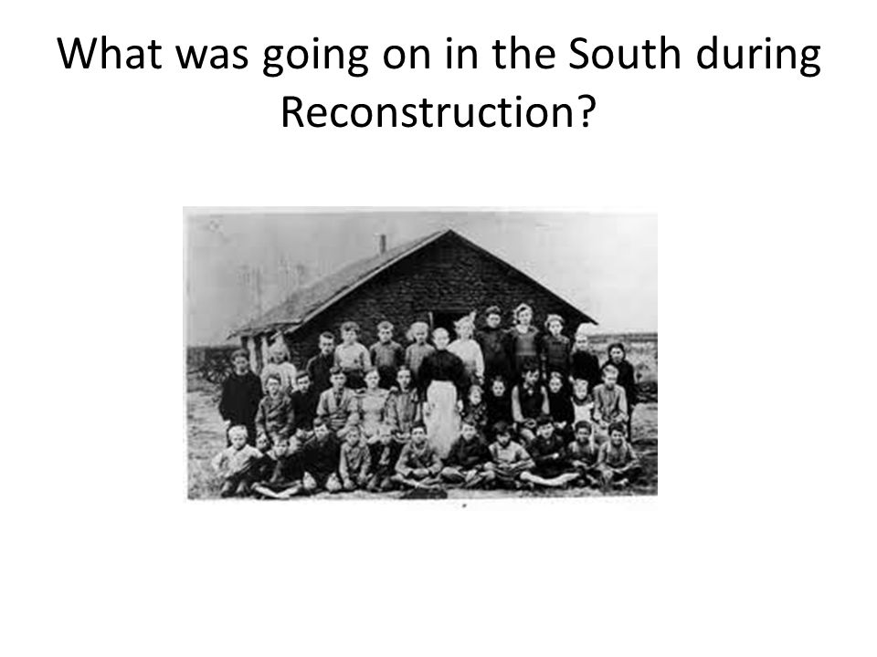 What was going on in the South during Reconstruction