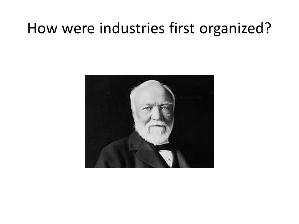 How were industries first organized