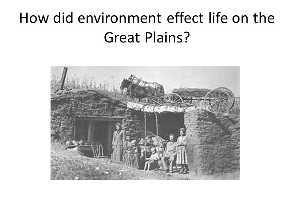 How did environment effect life on the Great Plains