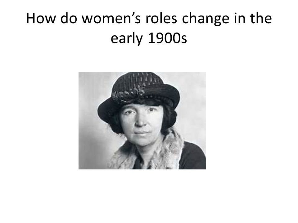 How do women's roles change in the early 1900s