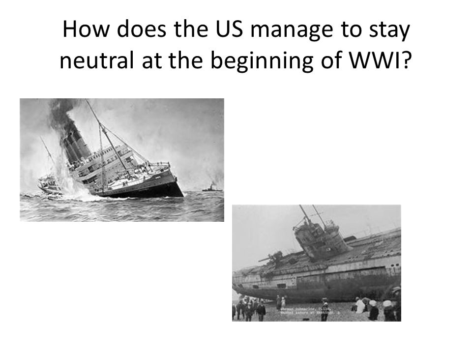 How does the US manage to stay neutral at the beginning of WWI