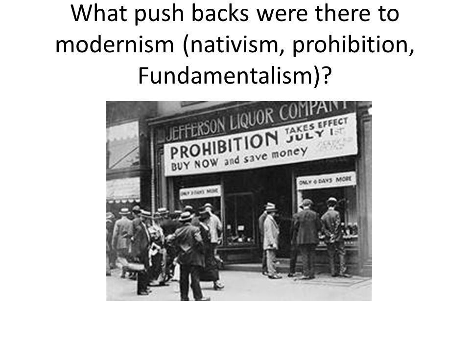What push backs were there to modernism (nativism, prohibition, Fundamentalism)
