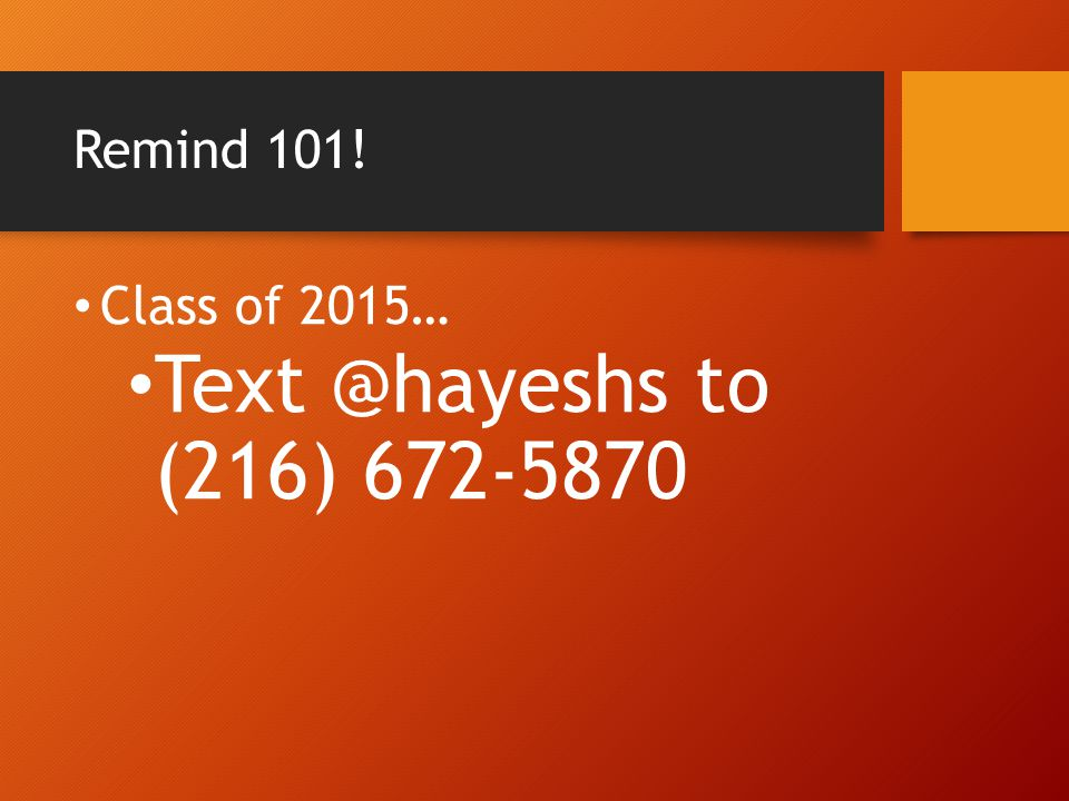 Remind 101! Class of 2015… Text @hayeshs to (216) 672-5870