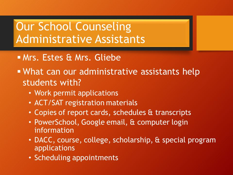 Our School Counseling Administrative Assistants  Mrs. Estes & Mrs. Gliebe  What can our administrative assistants help students with? Work permit ap
