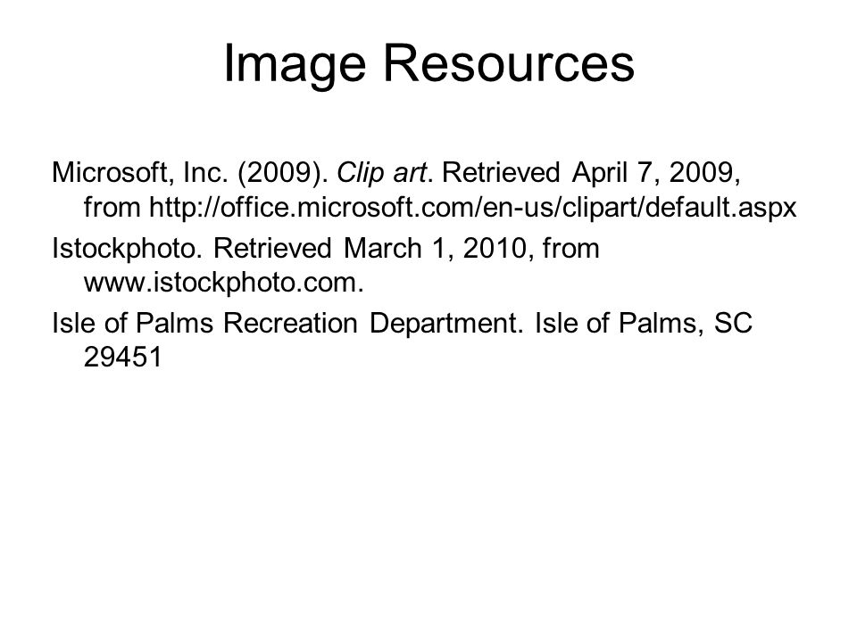 Image Resources Microsoft, Inc. (2009). Clip art. Retrieved April 7, 2009, from http://office.microsoft.com/en-us/clipart/default.aspx Istockphoto. Re