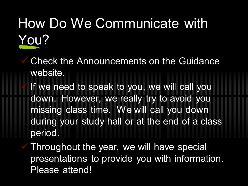 How Do We Communicate with You? Check the Announcements on the Guidance website. If we need to speak to you, we will call you down. However, we really