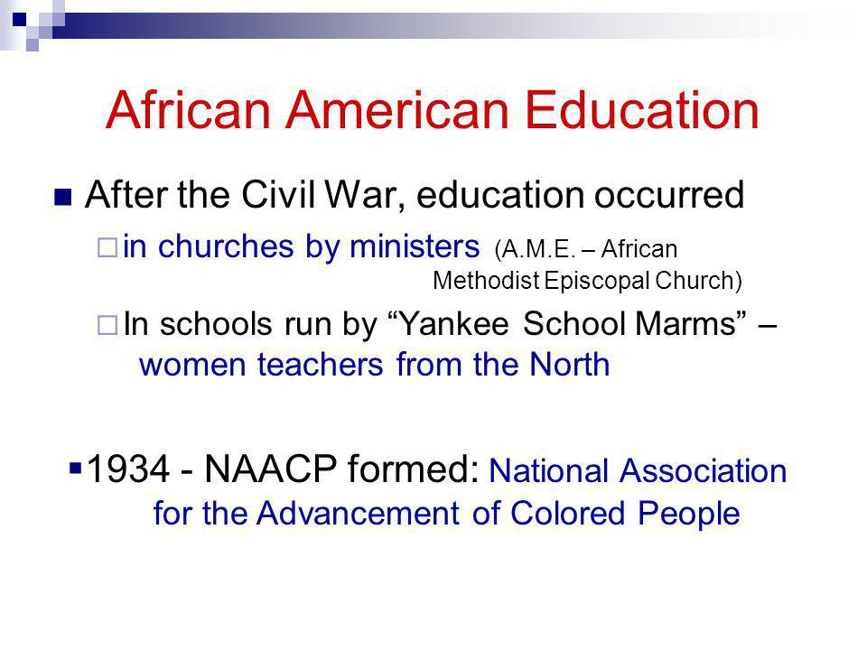 African American Education After the Civil War, education occurred  in churches by ministers (A.M.E. – African Methodist Episcopal Church)  In schoo