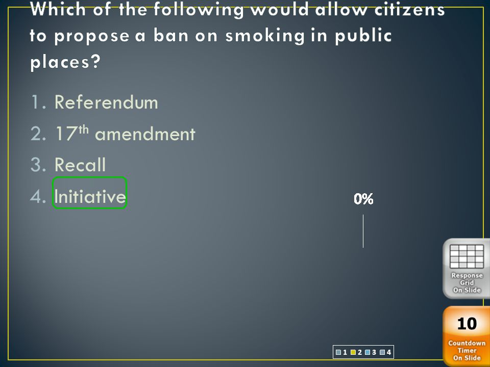 1.Referendum 2.17 th amendment 3.Recall 4.Initiative 10