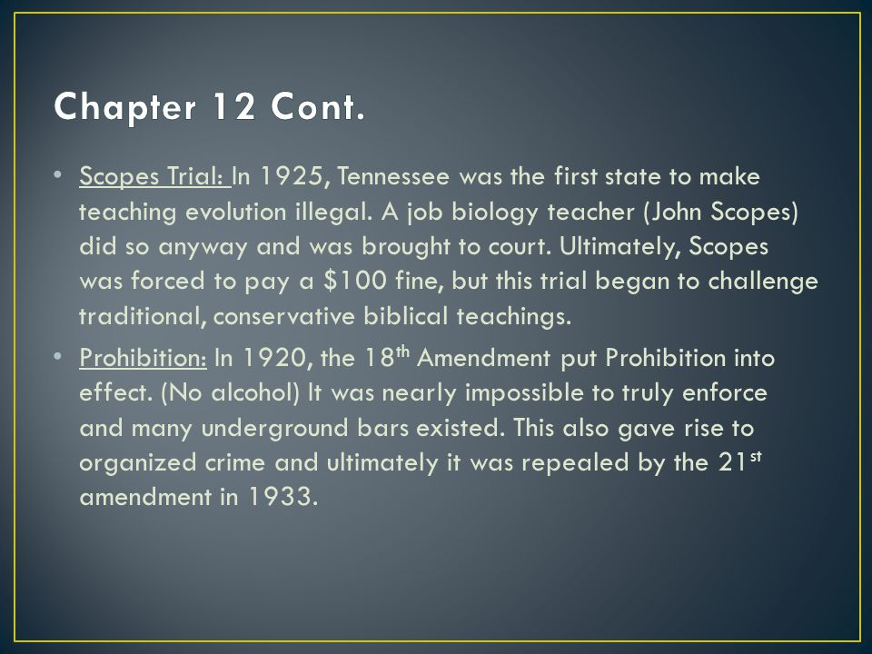 Scopes Trial: In 1925, Tennessee was the first state to make teaching evolution illegal.