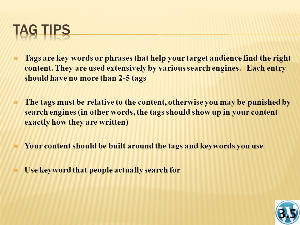 Tags are key words or phrases that help your target audience find the right content.