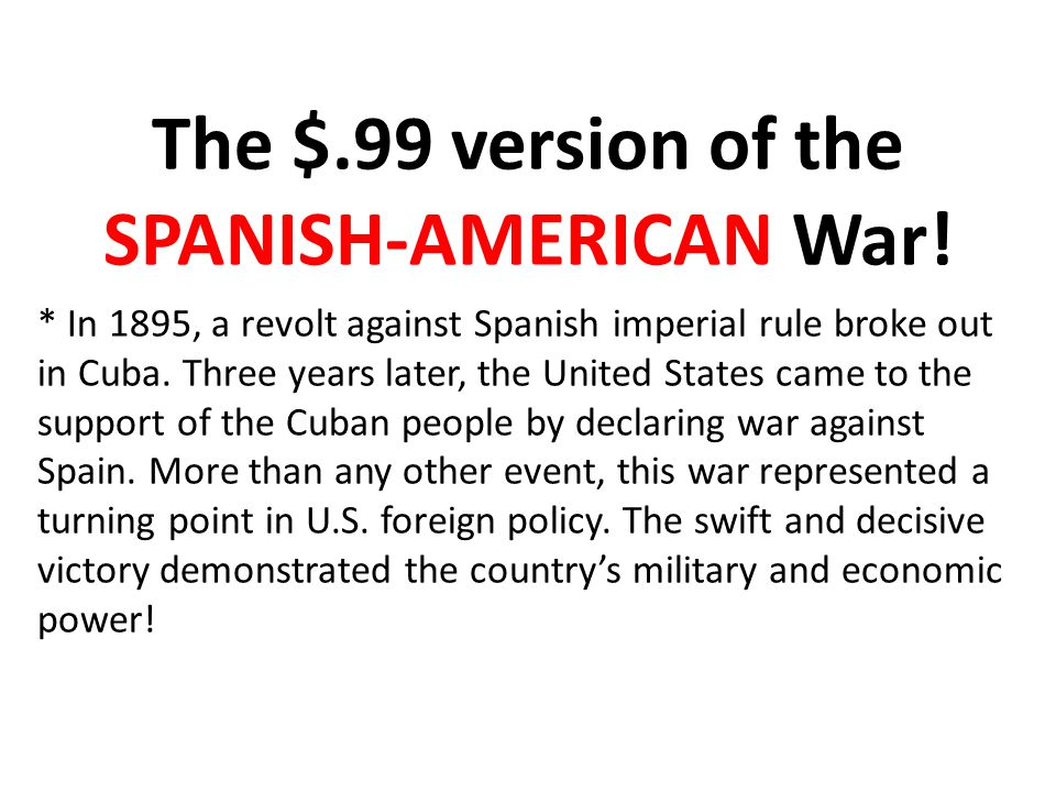The $.99 version of the SPANISH-AMERICAN War.