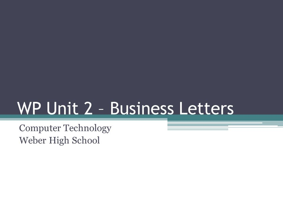 WP Unit 2 – Business Letters Computer Technology Weber High School