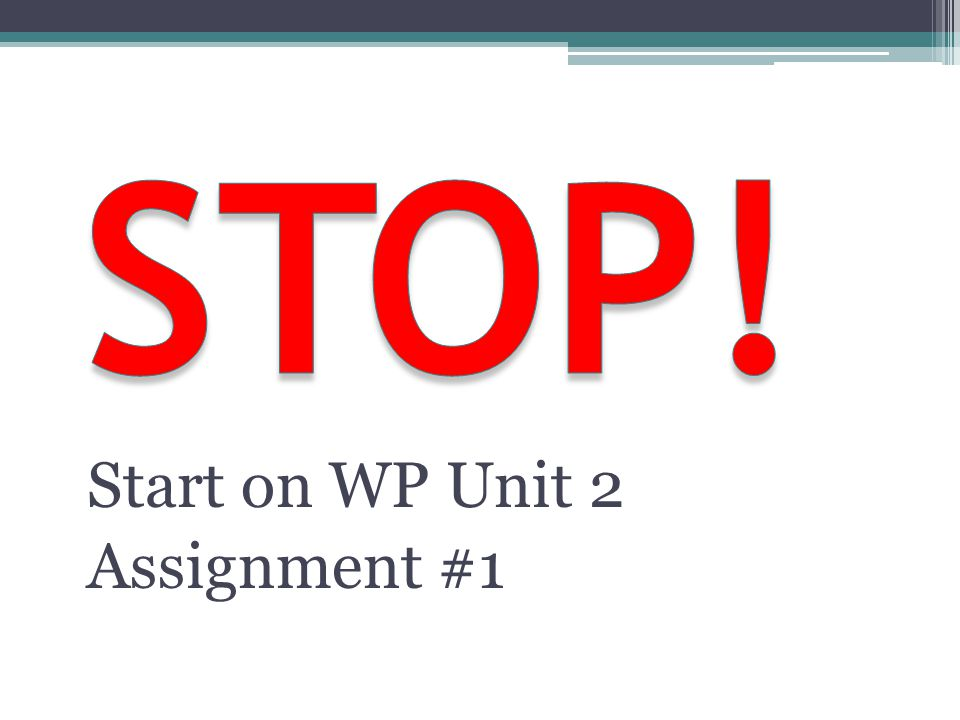 Start on WP Unit 2 Assignment #1
