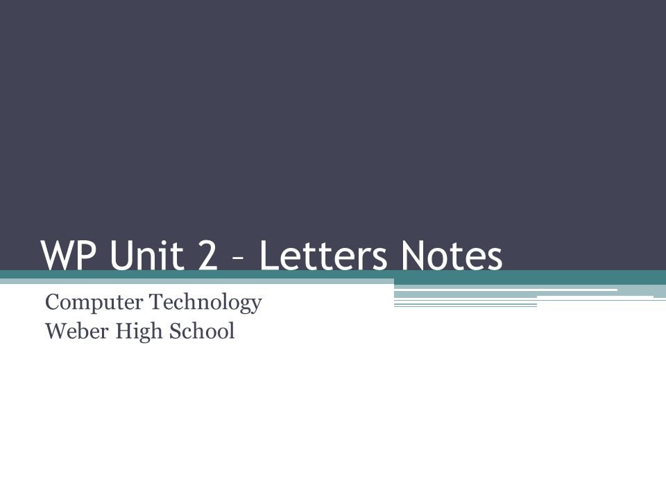 WP Unit 2 – Letters Notes Computer Technology Weber High School