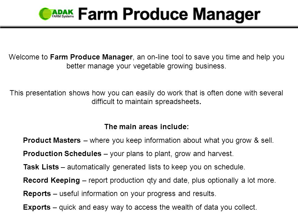 Welcome to Farm Produce Manager, an on-line tool to save you time and help you better manage your vegetable growing business.