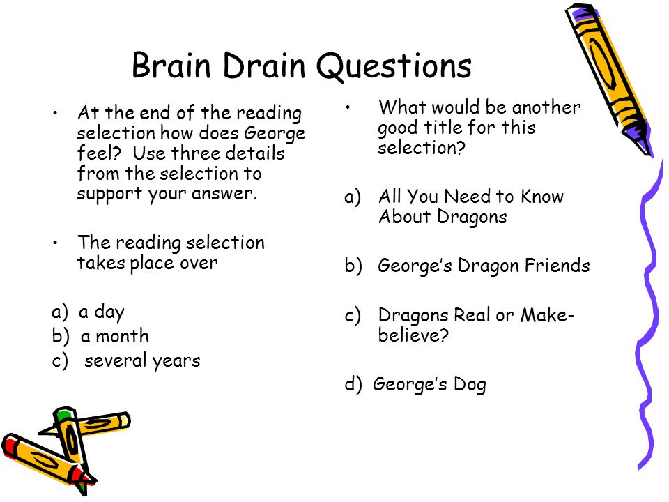 Brain Drain Questions At the end of the reading selection how does George feel.