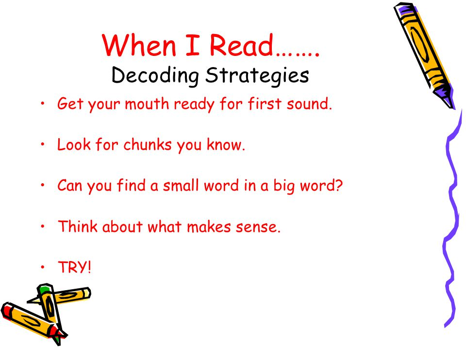 When I Read…….Decoding Strategies Get your mouth ready for first sound.