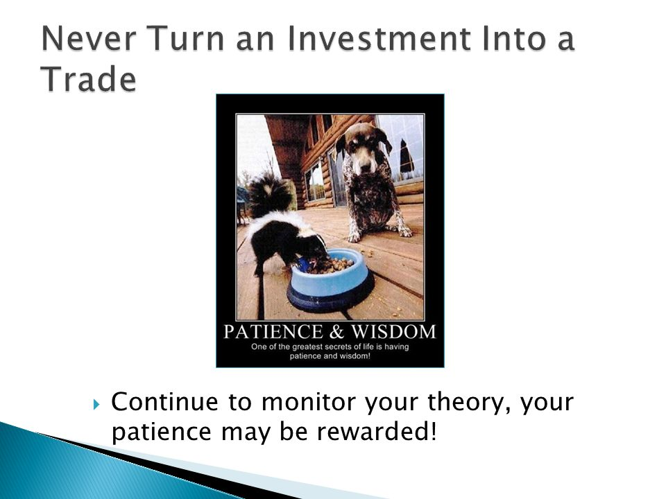  Continue to monitor your theory, your patience may be rewarded!
