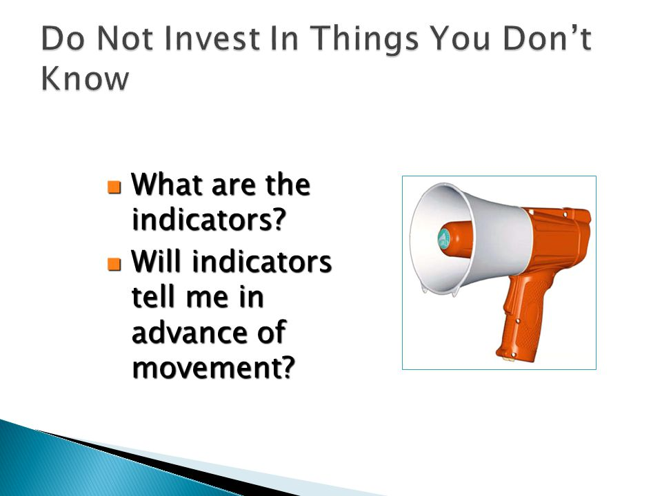 What are the indicators? What are the indicators? Will indicators tell me in advance of movement? Will indicators tell me in advance of movement?