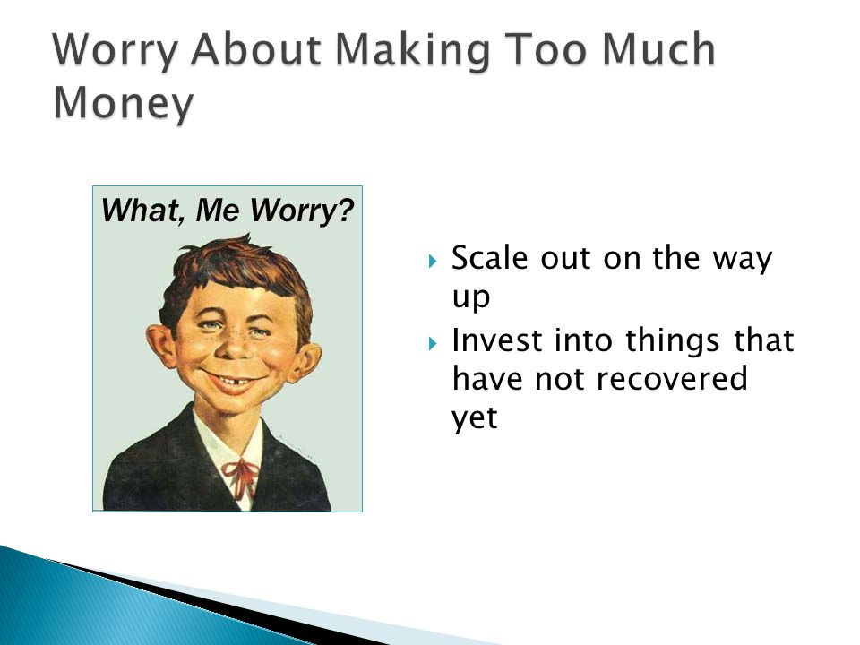  Scale out on the way up  Invest into things that have not recovered yet