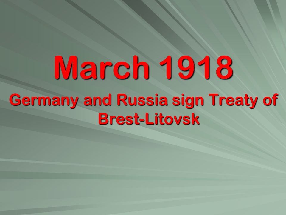 March 1918 Germany and Russia sign Treaty of Brest-Litovsk