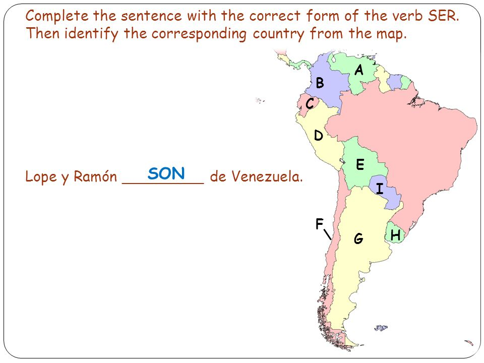Complete the sentence with the correct form of the verb SER. Then identify the corresponding country from the map. Lope y Ramón _________ de Venezuela