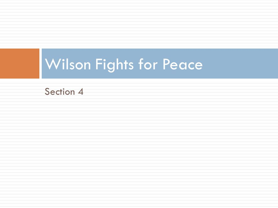 Section 4 Wilson Fights for Peace