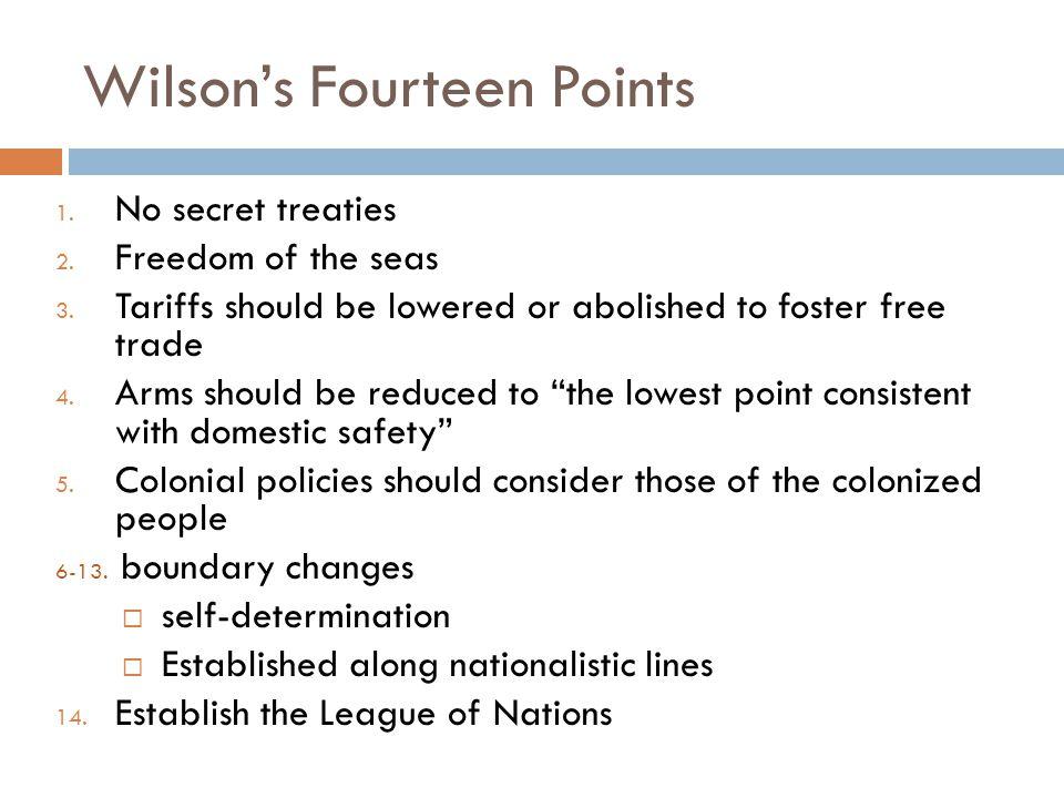 Wilson's Fourteen Points 1. No secret treaties 2.