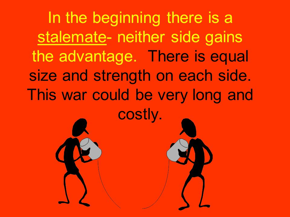 In the beginning there is a stalemate- neither side gains the advantage.