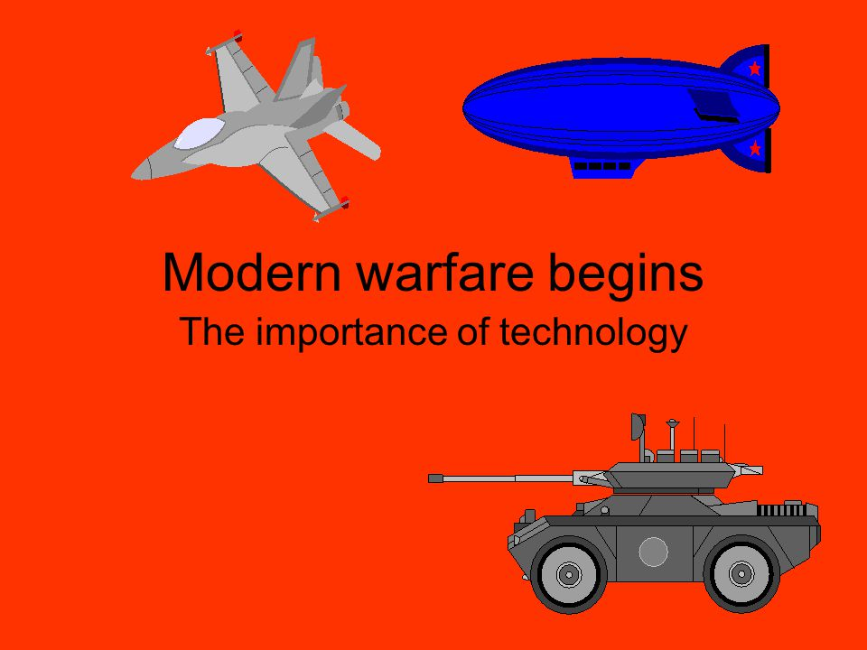 Modern warfare begins The importance of technology