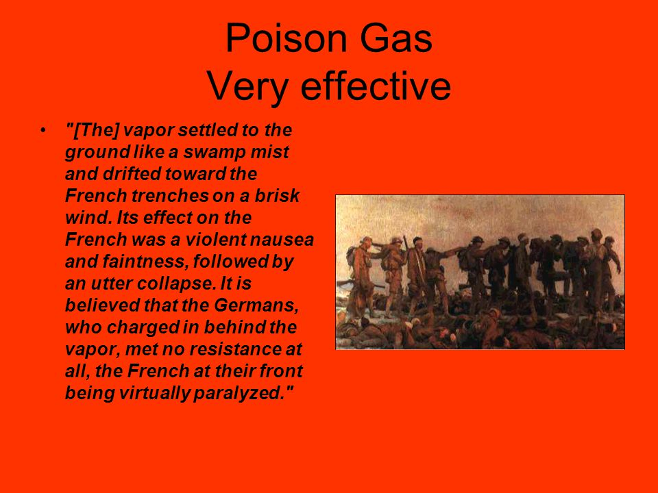 Poison Gas Very effective [The] vapor settled to the ground like a swamp mist and drifted toward the French trenches on a brisk wind.