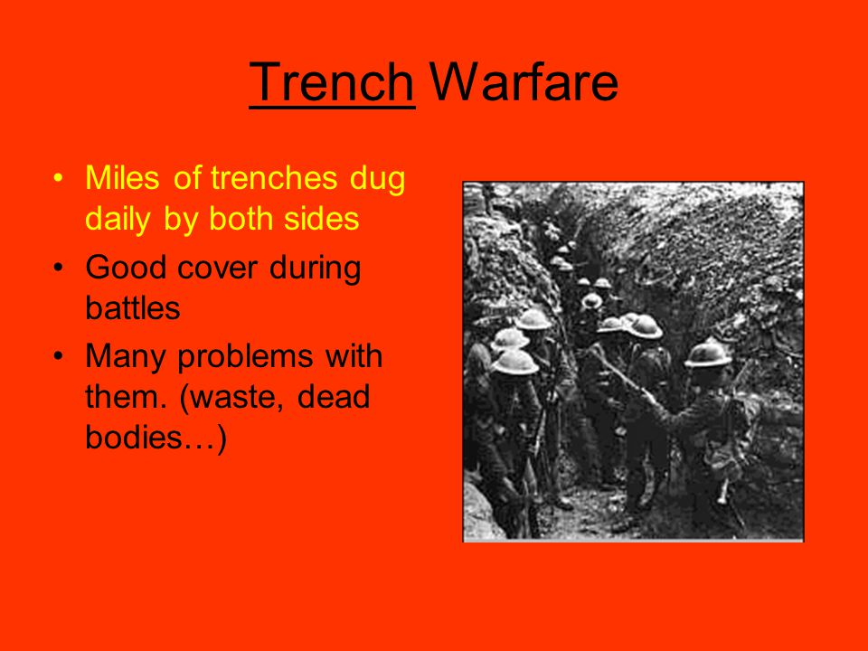 Trench Warfare Miles of trenches dug daily by both sides Good cover during battles Many problems with them.