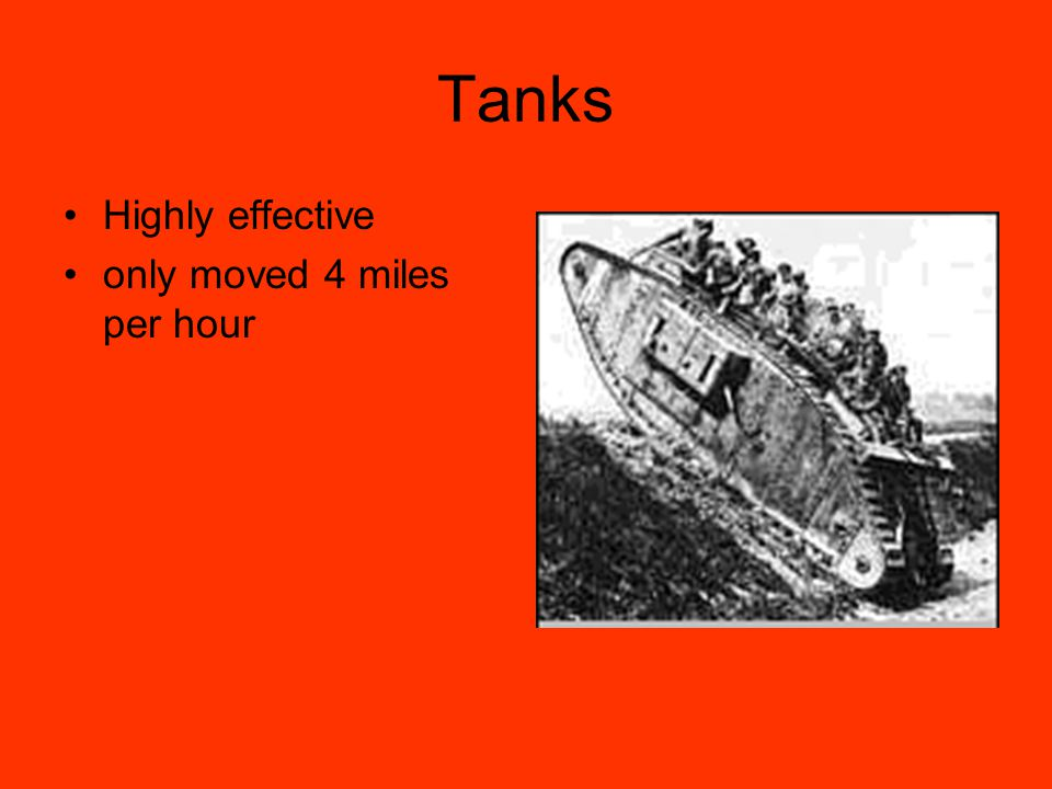 Tanks Highly effective only moved 4 miles per hour