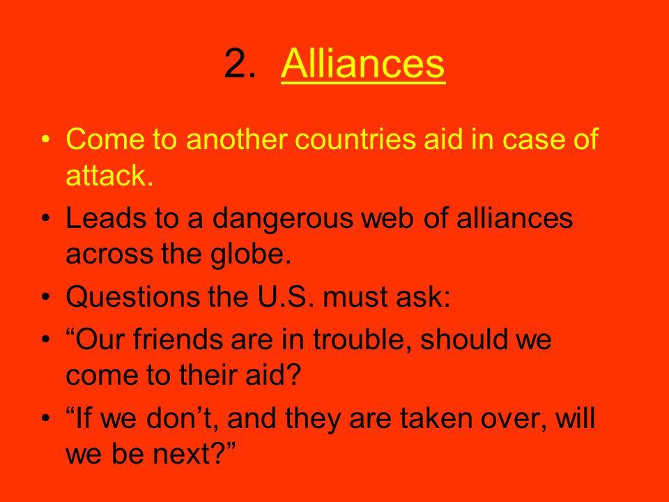 2. Alliances Come to another countries aid in case of attack.