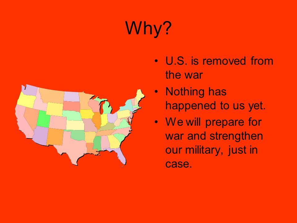 Why.U.S. is removed from the war Nothing has happened to us yet.