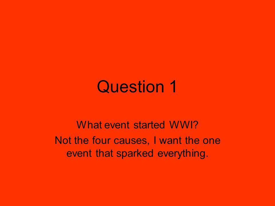 Question 1 What event started WWI.