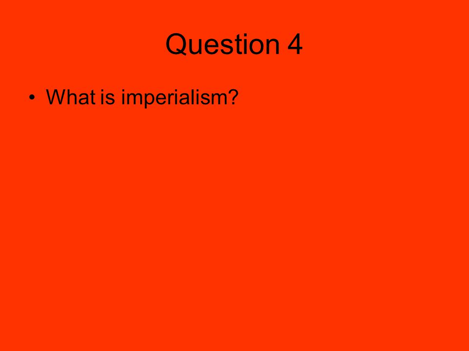 Question 4 What is imperialism