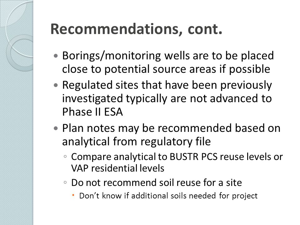 Recommendations, cont. Borings/monitoring wells are to be placed close to potential source areas if possible Regulated sites that have been previously