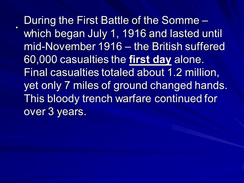 . During the First Battle of the Somme – which began July 1, 1916 and lasted until mid-November 1916 – the British suffered 60,000 casualties the firs