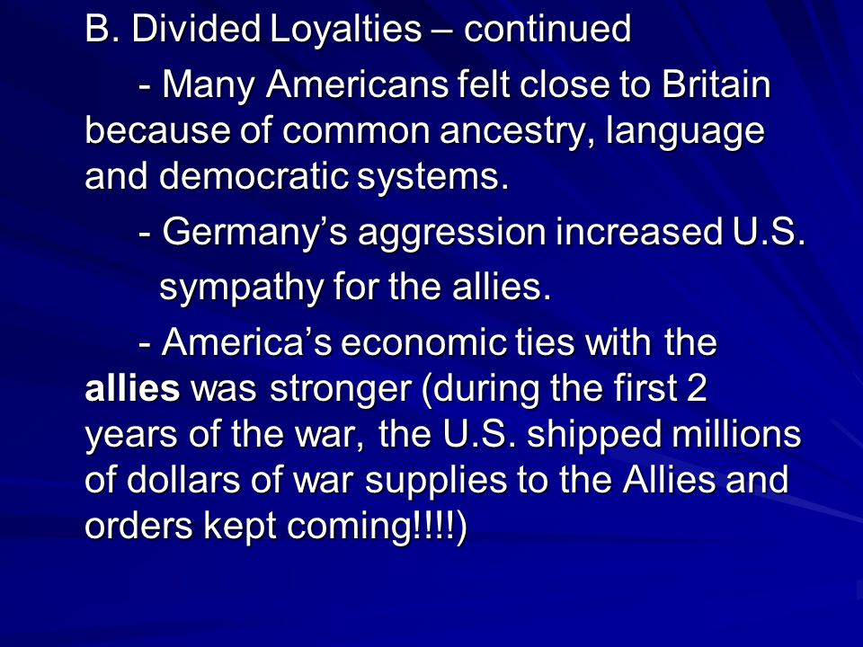 B. Divided Loyalties – continued - Many Americans felt close to Britain because of common ancestry, language and democratic systems. - Germany's aggre
