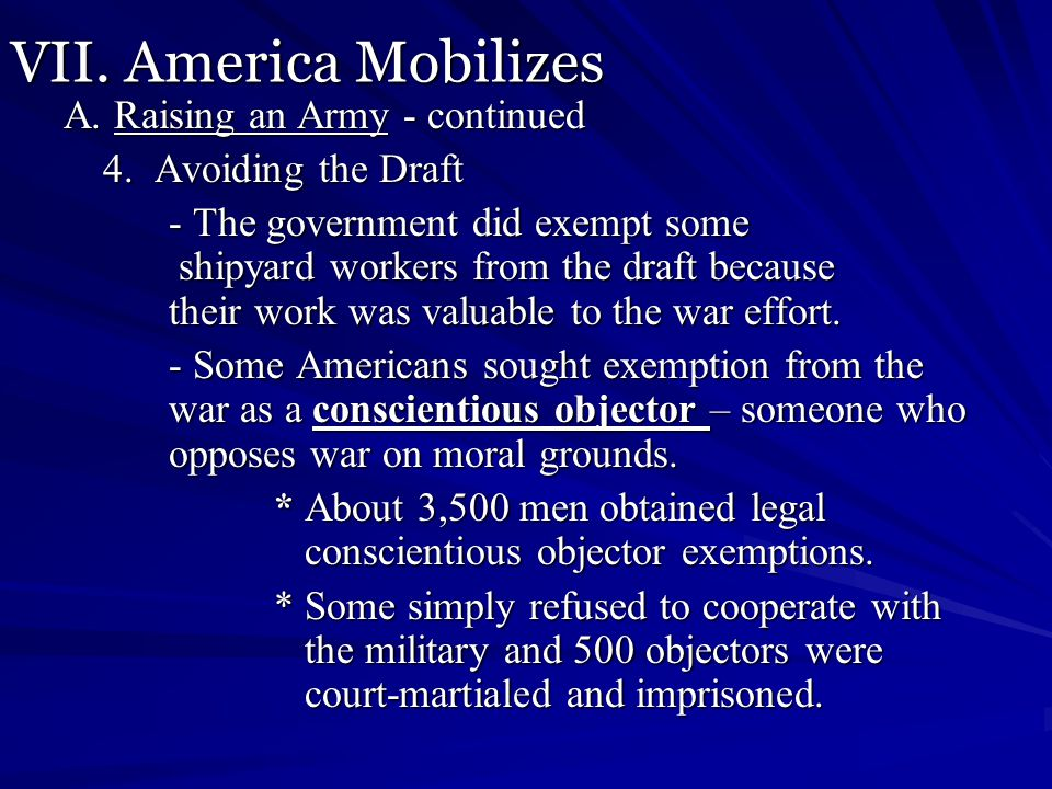 VII. America Mobilizes A. Raising an Army - continued 4. Avoiding the Draft - The government did exempt some shipyard workers from the draft because t